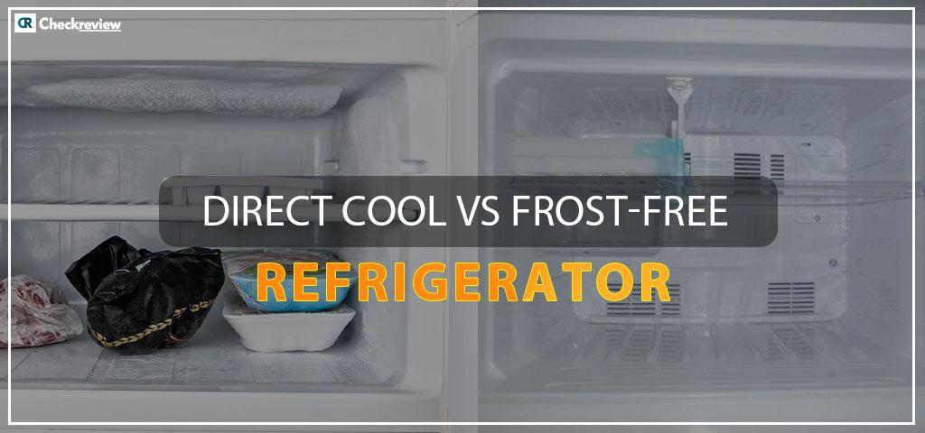 Direct-Cool-Vs-Frost-Free-Refrigerators